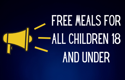 FREE MEALS FOR ALL CHILDREN 18 and under