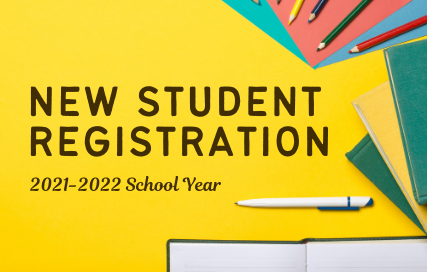 New Student Registration. 2021-2022 School Year.