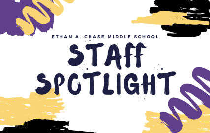 Ethan A. Chase Middle School Staff Spotlight
