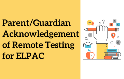 Parent Acknowledgement of Remote Testing for ELPAC